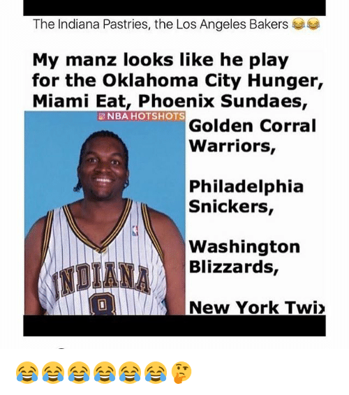 Twies: The Indiana Pastries, the Los Angeles Bakers  My manz looks like he play  for the Oklahoma City Hunger,  Miami Eat, Phoenix Sundaes,  NBA HOTSHOTS  Golden Corral  Warriors,  Philadelphia  Snickers,  Washington  Blizzards,  1回11  New York Twi> 😂😂😂😂😂😂🤔