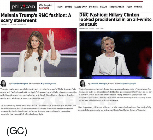 "acceptance speech: The Inquirer  NEWS  SPORTS  philly com  EAGLES CAMP  BUSINESS  HEALTH  ENTERTAINMENT  FOOD  OPINION  Melania Trump's RNC fashion: A  DNC Fashion: Hillary Clinton  looked presidential in an all-white  Scary statement  pantsuit  Updated: JULY 19, 2016-538 EDT  Updated: JULY 28, 2016-932 PM EDT  by Elizabeth Wellington Fashion Writer  aewellingtonphl  by Elizabeth Wellington, Fashion Writer ewellingtonphl  Trump's forei  stands in stark contrast to her husband's""Make America Safe nton lowes monochromatic looks. She's nearly every color ofthe rainbow, on  sworn Again"" and Make America  Great Again"" sloganeering, which he plans to accomplish Wednesday night she stunned in cobalt blue two-piece  number. But it's rare we see her  with his anti-immigrant, anti-Muslim, anti-Black Lives Matter platform. In other  in all white, White ishue that's both soft and strong. But it was appropriate: Her  acceptance speech  ming out of sorts, Clinton's white pantusit is tellingus she  words, anti-all things brown, as some might say.  has arrived This is surreal Adream come true.  So while Trump appeared flawless on the Cleveland stage Monday night, whether she  Most importantly Clinton's white suit told America loud and clear that she joyfully  intended it or not, her all-white ensemble displayed the kind foreignness that is  accepted the opportunity to run for presidentofthe United States of America.  accepted by her husband's political party. To many, that outfit could be another  reminder that in the GOP white is alwaysright. (GC)"