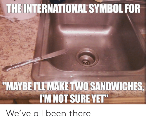 "symbol: THE INTERNATIONAL SYMBOL FOR  ""MAYBEI'LL MAKE TWO SANDWICHES  I'M NOT SURE YET"" We've all been there"