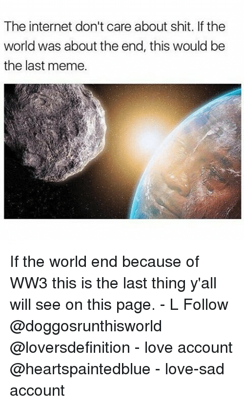 the internet dont care about shit if the world was 19061548 🔥 25 best memes about the worlds end the worlds end memes