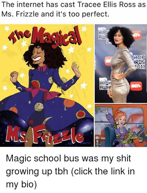 Ms. Frizzle: The internet has cast Tracee Ellis Ross as  Ms. Frizzle and it's too perfect.  HiP  HOP  RIS  1011  HIPH  RWR Magic school bus was my shit growing up tbh (click the link in my bio)