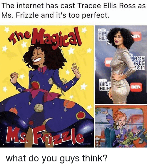 Ms. Frizzle: The internet has cast Tracee Ellis Ross as  Ms. Frizzle and it's too perfect.  HiP  HOP  RIS  1011  RWR  Zz what do you guys think?