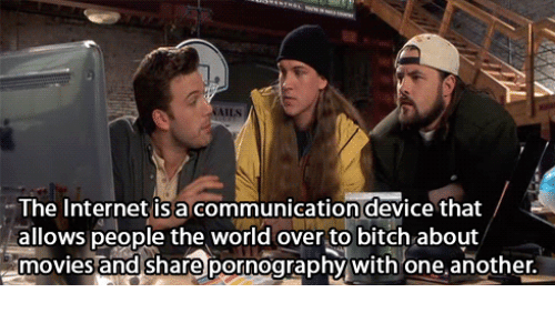 Pornography: The Internet isa communication device that  allows people the world over to bitch about  moviesand share pornography with one another  movies and shar@ pornograpny with one
