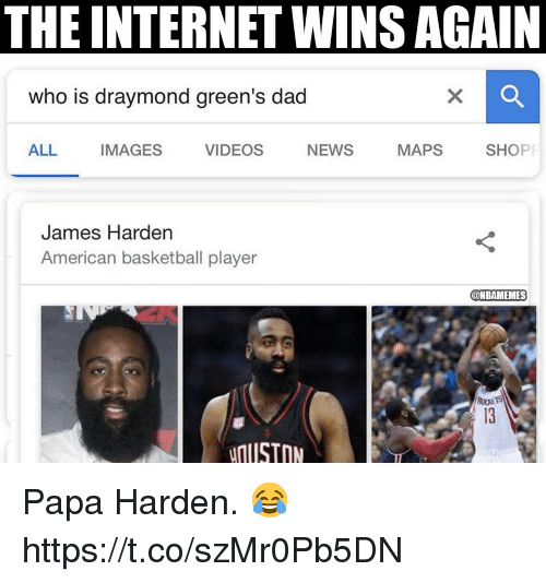 Basketball, Dad, and Internet: THE INTERNET WINS AGAIN  who is draymond green's dad  ALL IMAGES VIDEOS NEWS MAPS SHOP  James Harden  American basketball player  @NBAMEMES  USTON Papa Harden. 😂 https://t.co/szMr0Pb5DN
