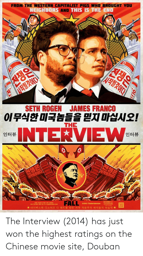 The Interview: The Interview (2014) has just won the highest ratings on the Chinese movie site, Douban