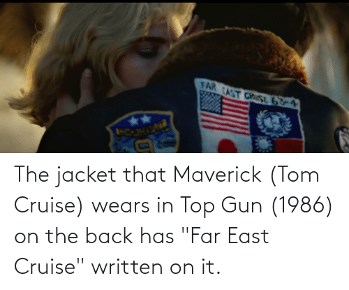 "Tom Cruise: The jacket that Maverick (Tom Cruise) wears in Top Gun (1986) on the back has ""Far East Cruise"" written on it."