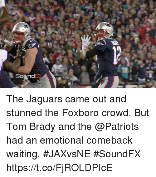 Memes, Patriotic, and Tom Brady: The Jaguars came out and stunned the Foxboro crowd.  But Tom Brady and the @Patriots had an emotional comeback waiting. #JAXvsNE #SoundFX https://t.co/FjROLDPIcE