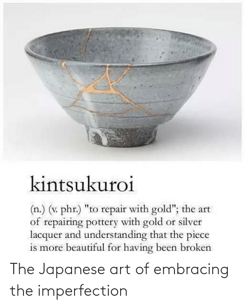 imperfection: The Japanese art of embracing the imperfection