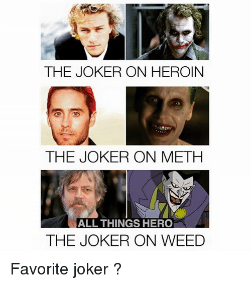 Mething: THE JOKER ON HEROIN  THE JOKER ON METH  ALL THINGS HERO  THE JOKER ON WEED Favorite joker ?