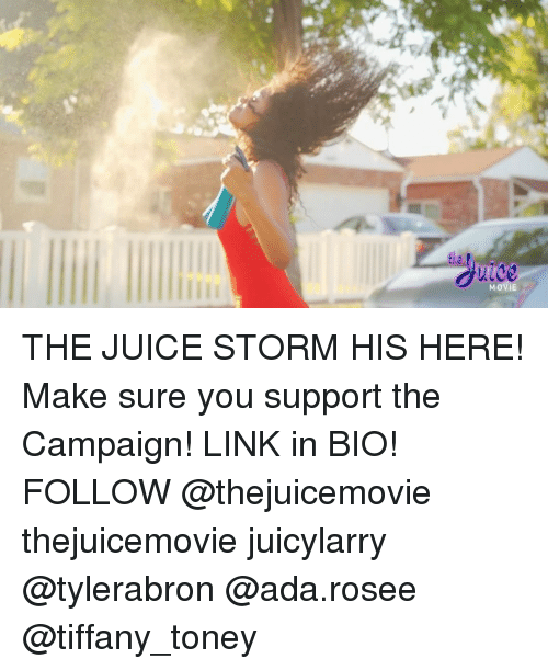 rosee: THE JUICE STORM HIS HERE! Make sure you support the Campaign! LINK in BIO! FOLLOW @thejuicemovie thejuicemovie juicylarry @tylerabron @ada.rosee @tiffany_toney