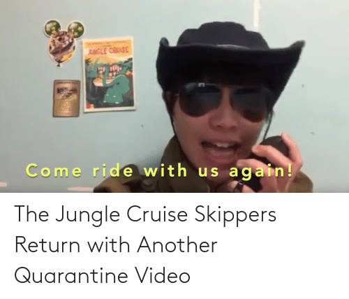 Cruise: The Jungle Cruise Skippers Return with Another Quarantine Video