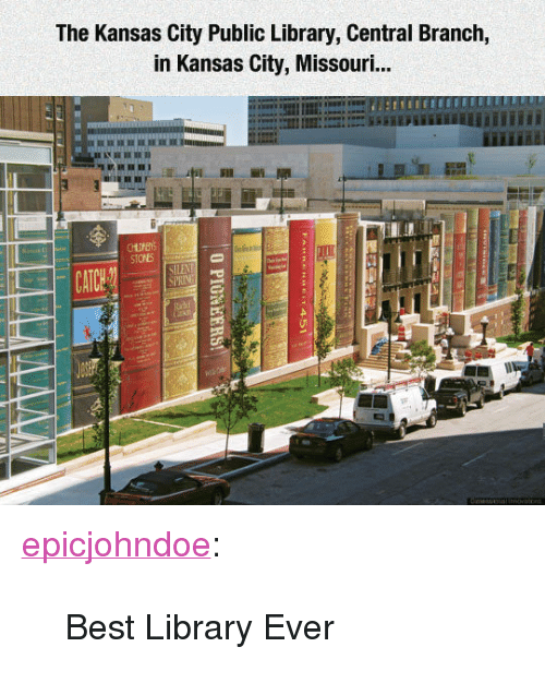 "Tumblr, Best, and Blog: The Kansas City Public Library, Central Branch,  in Kansas City, Missouri...  CAT <p><a href=""https://epicjohndoe.tumblr.com/post/172252023007/best-library-ever"" class=""tumblr_blog"">epicjohndoe</a>:</p>  <blockquote><p>Best Library Ever</p></blockquote>"