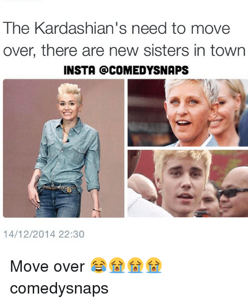 Kardashians: The Kardashian's need to move  over, there are new sisters in town  INSTA @COMEDYSNAPS  14/12/2014 22:30 Move over 😂😭😭😭 comedysnaps