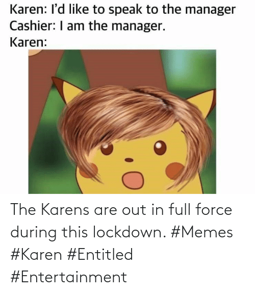 karen: The Karens are out in full force during this lockdown. #Memes #Karen #Entitled #Entertainment