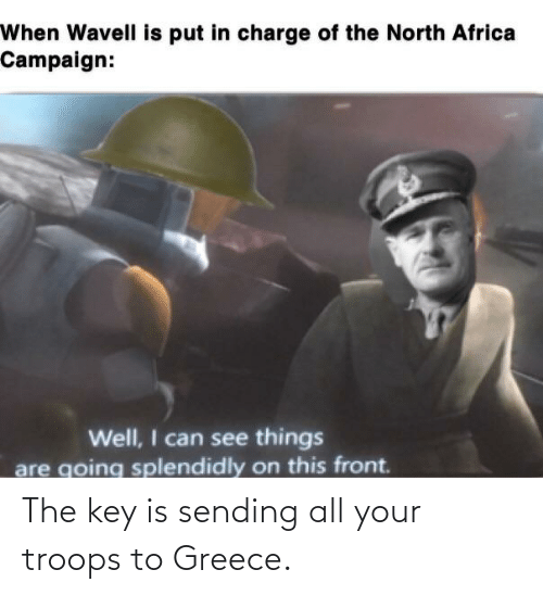 the key: The key is sending all your troops to Greece.