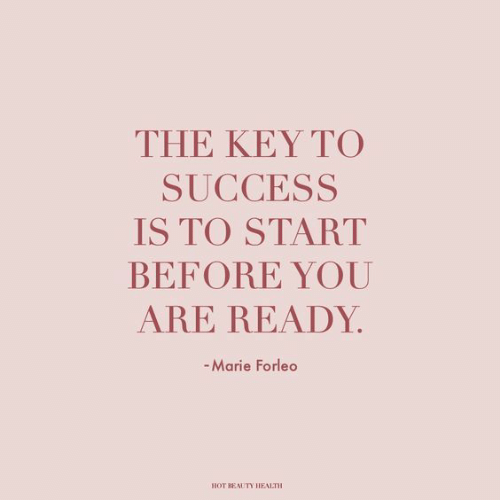 key to success: THE KEY TO  SUCCESS  IS TO START  BEFORE YOU  ARE READY  -Marie Forleo  HOT REAETY HEALTH
