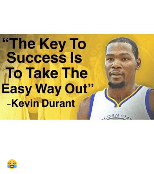"""key to success: """"The Key To  Success Is  To Take The  Easy Way Out""""  Kevin Durant  DEN  s  As 😂"""