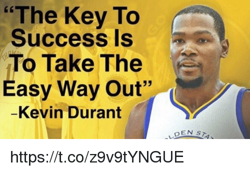 "Blackpeopletwitter, Kevin Durant, and Success: ""The Key To  Success is  To Take The  Easy Way Out""  -Kevin Durant  DEN https://t.co/z9v9tYNGUE"