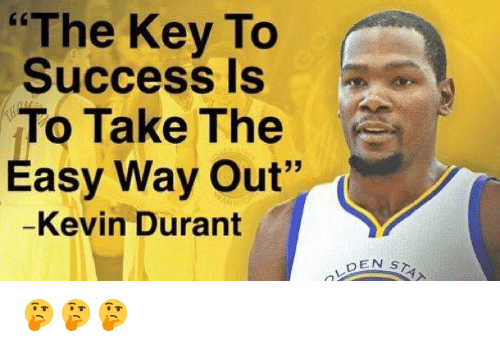"Kevin Durant, Success, and Key: ""The Key To  Success Is  To Take The  Easy Way Out""  -Kevin Durant  DEN ST 🤔🤔🤔"