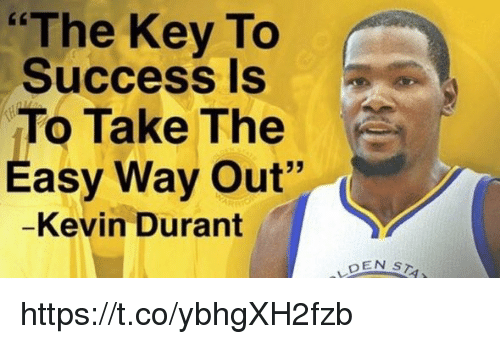 """key to success: """"The Key To  Success Is  To Take The  Easy Way Out""""  Kevin Durant  DEN  s https://t.co/ybhgXH2fzb"""
