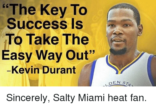 "Funny, Kevin Durant, and Miami Heat: ""The Key To  Success Is  To Take The  Easy Way Out""  Kevin Durant  DEN  ST1 Sincerely, Salty Miami heat fan."