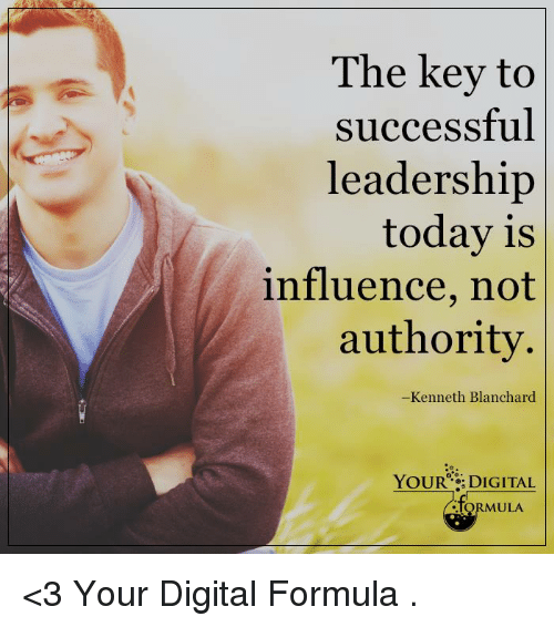 key to success: The key to  successful  leadership  today is  influence, not  authority.  Kenneth Blanchard  YOUR DIGITAL  ULA <3 Your Digital Formula  .