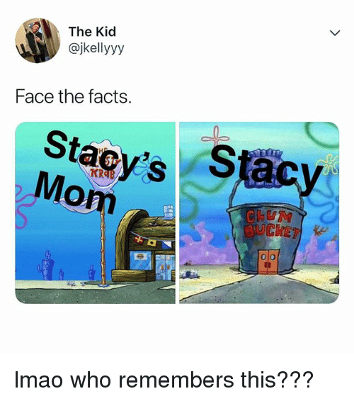 Facts, Lmao, and Relatable: The Kid  @jkellyyy  Face the facts.  Staoy's $  Mom  BUCKET lmao who remembers this???