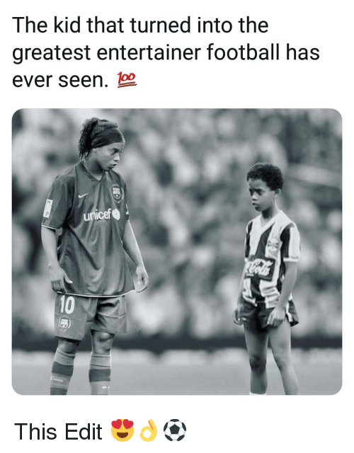 unicef: The kid that turned into the  greatest entertainer football has  ever seen.  unicef  10 This Edit 😍👌⚽️