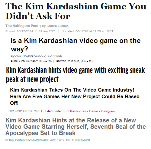 Hanuman: The Kim Kardashian Game You  Didn't Ask For  The Huffington Post | By Lauren Zupkus  Posted: 06/17/2014 11:31 am EDT Updated: 06/17/2014 11:59 am EDT   s a Kim Kardashian video game on the  way?  By AUSTRALIAN ASSOCIATED PRESS  PUBLISHED: 03 47 GMT, 18 June 2014 I UPDATED: 03:47 GMT, 18 June 2014   Kim Kardashian hints video game with exciting sneak  peak at new project   Kim Kardashian Takes On The Video Game Industry!  Here Are Five Games Her New Project Could Be Based  Off!  6/17/2014 6:13 PMET Filed under: Kim Kardashian Game Instagram   Kim Kardashian Hints at the Release of a New  Video Game Starring Herself, Seventh Seal of the  Apocalypse Set to Break  BYGUSTURNER, HANUMAN WELCH I UN 17