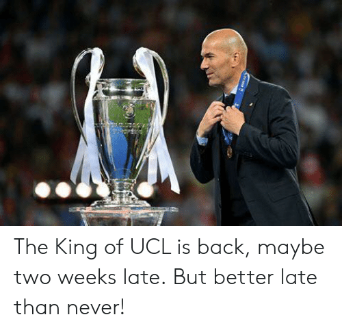 ucl: The King of UCL is back, maybe two weeks late.  But better late than never!