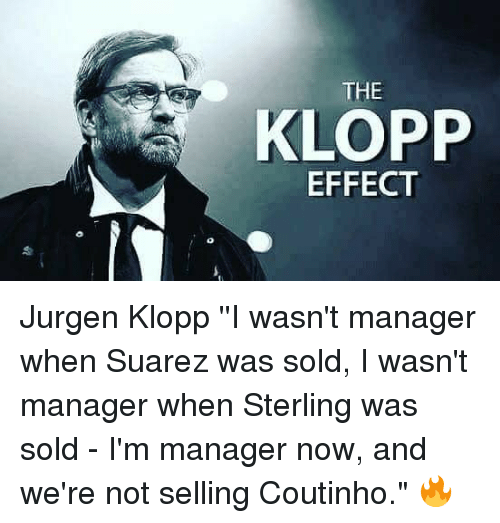 """Soldes: THE  KLOPP  EFFECT Jurgen Klopp ''I wasn't manager when Suarez was sold, I wasn't manager when Sterling was sold - I'm manager now, and we're not selling Coutinho."""" 🔥"""