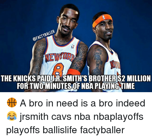 Cavs, J.R. Smith, and New York Knicks: THE KNICKS PAID JR SMITH SBROTHERS2 MILLION  FOR TWO MINUTES OF NBA PLAYING TIME 🏀 A bro in need is a bro indeed 😂 jrsmith cavs nba nbaplayoffs playoffs ballislife factyballer