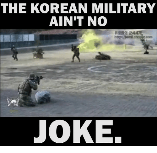Http, Jokes, and Korean: THE KOREAN MILITARY  AIN'T NO  http dlbenil  JOKE.