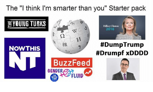 """Hillary Clinton 2016: The """"l think I'm smarter than you"""" Starter pack  YOUNG TURKS  Hillary Clinton  2016  #DumpTrump  #Drumpf xDDDD  維  NOWTHIS  BuzzFeed  GENDER  TM  WITH  HER  FLUID"""