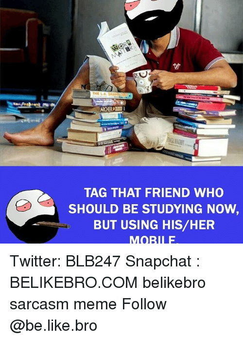 archers: THE LA  ARCHER I  TAG THAT FRIEND WHO  SHOULD BE STUDYING NOW  BUT USING HIS/HER  MOBILE Twitter: BLB247 Snapchat : BELIKEBRO.COM belikebro sarcasm meme Follow @be.like.bro