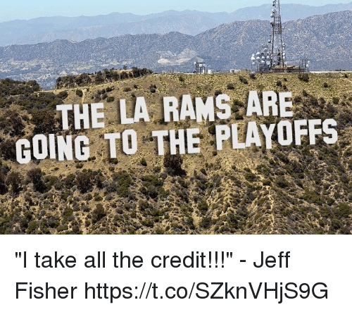 "Jeff Fisher: THE LA RAMS ARE  GOING TO THE PEAYOFFS ""I take all the credit!!!"" - Jeff Fisher https://t.co/SZknVHjS9G"