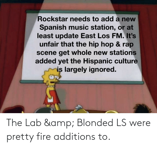 Lab: The Lab & Blonded LS were pretty fire additions to.