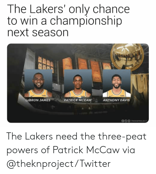 LeBron James: The Lakers' only chance  to win a championship  next season  LEBRON JAMES  PATRICK MCCAW  ANTHONY DAVIS  O00 THEKNtoE The Lakers need the three-peat powers of Patrick McCaw  via @theknproject/Twitter