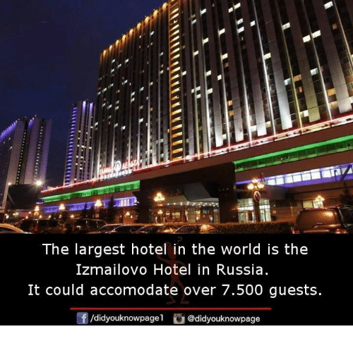 Memes, Hotel, and Russia: The largest hotel in the world is the  Izmailovo Hotel in Russia  It could accomodate over 7.500 guests  /didyouknowpage