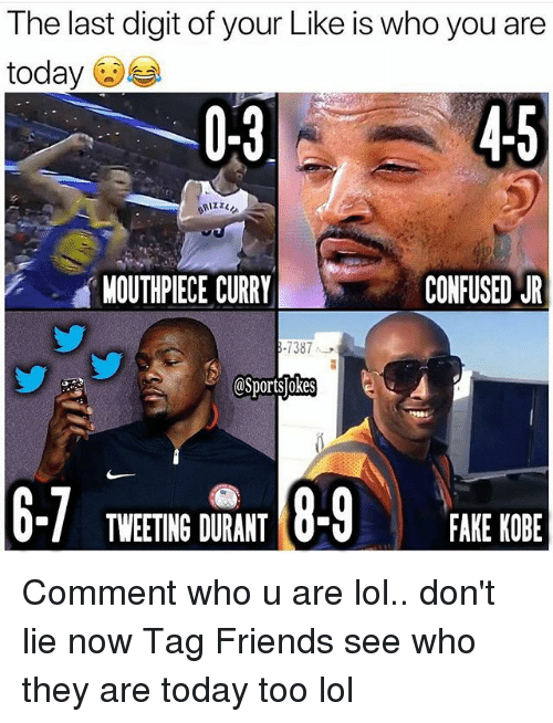 Confused, Fake, and Friends: The last digit of your Like is who you are  today  MOUTHPIECE CURRY  CONFUSED JR  7387  OSportsjokes  TWEETING DURANT0  FAKE KOBE Comment who u are lol.. don't lie now Tag Friends see who they are today too lol