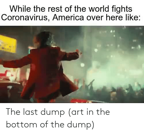 dump: The last dump (art in the bottom of the dump)