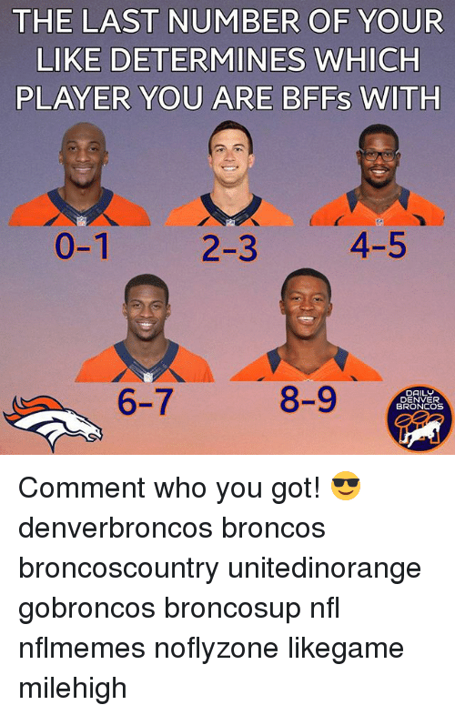 Nflmemes: THE LAST NUMBER OF YOUR  LIKE DETERMINES WHICH  PLAYER YOU ARE BFFS WITH  2-3  4-5  0-1  6-7  8-9  DAILY  DENVER  BRONCOS Comment who you got! 😎 denverbroncos broncos broncoscountry unitedinorange gobroncos broncosup nfl nflmemes noflyzone likegame milehigh