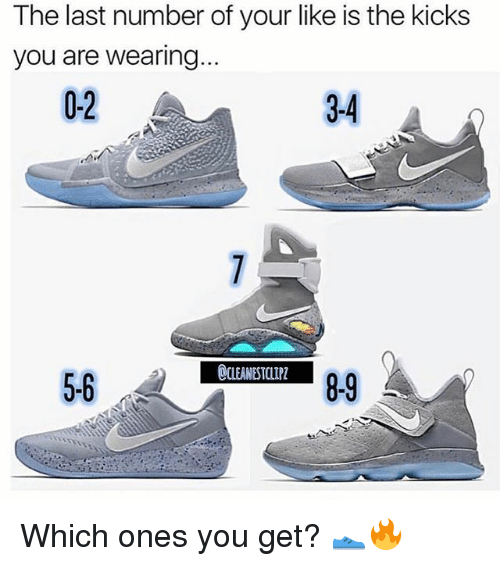 Memes, 🤖, and You: The last number of your like is the kicks  you are wearing  0-2  3-4  CLEANESTCLIPZ  5-6  8-9 Which ones you get? 👟🔥