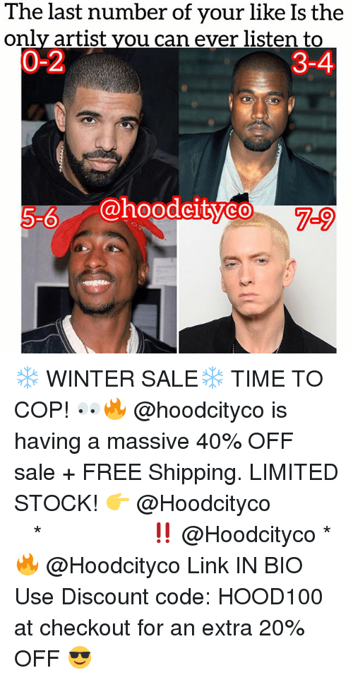 Memes, Winter, and Free: The last number of your like Is the  only artist you can ever listen to  0-2  3-4  5-6  @hoodeltye0%  7-9 ❄️ WINTER SALE❄️ TIME TO COP! 👀🔥 @hoodcityco is having a massive 40% OFF sale + FREE Shipping. LIMITED STOCK! 👉 @Hoodcityco ⠀⠀⠀⠀⠀⠀⠀⠀⠀⠀⠀⠀⠀ ⠀ ⠀⠀ * ‼️ @Hoodcityco * 🔥 @Hoodcityco Link IN BIO Use Discount code: HOOD100 at checkout for an extra 20% OFF 😎