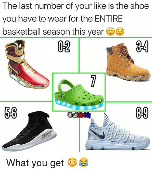 Basketball, Memes, and 🤖: The last number of your like is the shoe  you have to wear for the ENTIRE  basketball season this year  02  3-4  09  ゴE What you get 😳😂