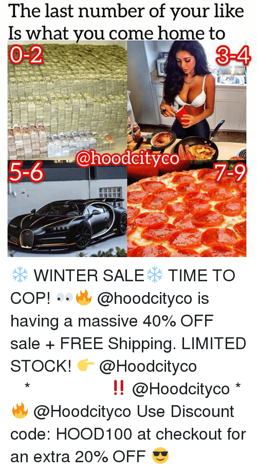 Memes, Winter, and Free: The last number of your like  Is what you come home to  0-2  3-4  5-6  5-6  i.@hoodCityo!  7-9 ❄️ WINTER SALE❄️ TIME TO COP! 👀🔥 @hoodcityco is having a massive 40% OFF sale + FREE Shipping. LIMITED STOCK! 👉 @Hoodcityco ⠀⠀⠀⠀⠀⠀⠀⠀⠀⠀⠀⠀⠀ ⠀ ⠀⠀ * ‼️ @Hoodcityco * 🔥 @Hoodcityco Use Discount code: HOOD100 at checkout for an extra 20% OFF 😎