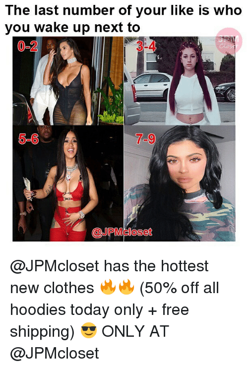 Clothes, Funny, and Free: The last number of your like is who  you wake up next to  EM  0-2  3-4  5-6  0  @JPMcloset @JPMcloset has the hottest new clothes 🔥🔥 (50% off all hoodies today only + free shipping) 😎 ONLY AT @JPMcloset