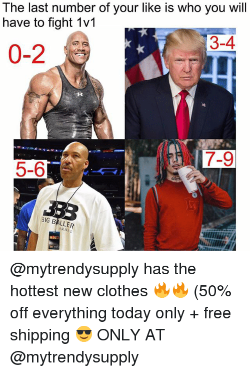 Clothes, Memes, and Free: The last number of your like is who you will  have to fight 1v1  3-4  0-2  7-9  5-6  BIG BALLER  ERA @mytrendysupply has the hottest new clothes 🔥🔥 (50% off everything today only + free shipping 😎 ONLY AT @mytrendysupply