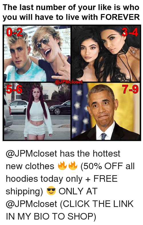 Click, Clothes, and Funny: The last number of your like is who  you will have to live with FOREVER  0-2  3-4  @JPMcloset  5-6  7-9 @JPMcloset has the hottest new clothes 🔥🔥 (50% OFF all hoodies today only + FREE shipping) 😎 ONLY AT @JPMcloset (CLICK THE LINK IN MY BIO TO SHOP)