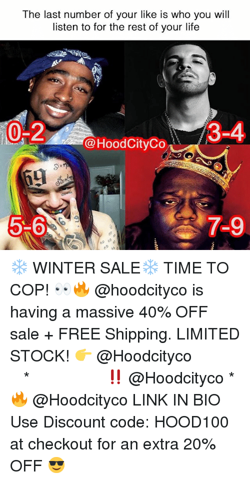 Life, Memes, and Winter: The last number of your like is who you will  listen to for the rest of your life  0-2  3-4  @HoodCityCo  5-6  #7-9  69 6 ❄️ WINTER SALE❄️ TIME TO COP! 👀🔥 @hoodcityco is having a massive 40% OFF sale + FREE Shipping. LIMITED STOCK! 👉 @Hoodcityco ⠀⠀⠀⠀⠀⠀⠀⠀⠀⠀⠀⠀⠀ ⠀ ⠀⠀ * ‼️ @Hoodcityco * 🔥 @Hoodcityco LINK IN BIO Use Discount code: HOOD100 at checkout for an extra 20% OFF 😎